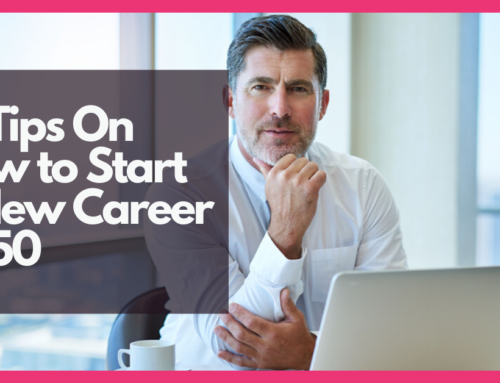 10 Tips On How To Start A New Career At 50
