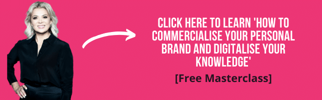 Click here to learn how to commercialise your personal brand and digitalise your knowledge.