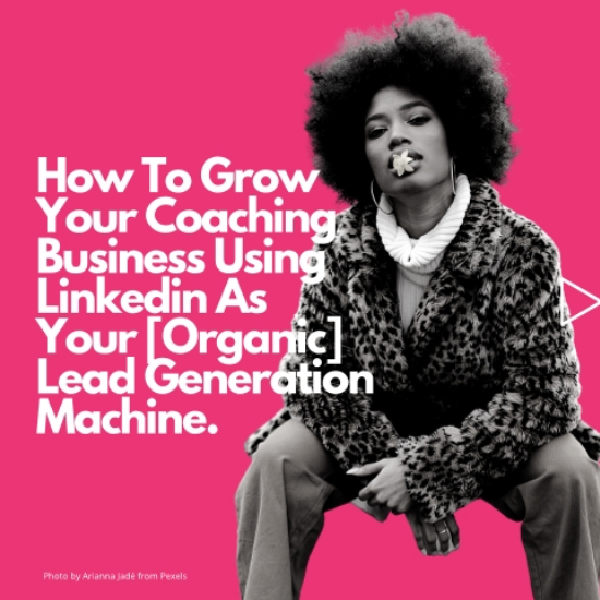 How to Grow your coaching Business using linkedin as your [organic] lead generation machine